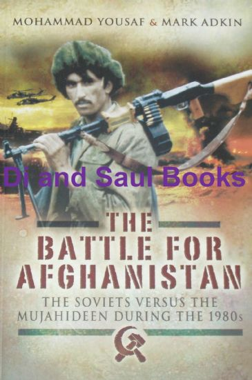 The Battle for Afghanistan - The Soviets versus the Mujahideen During the 1980s